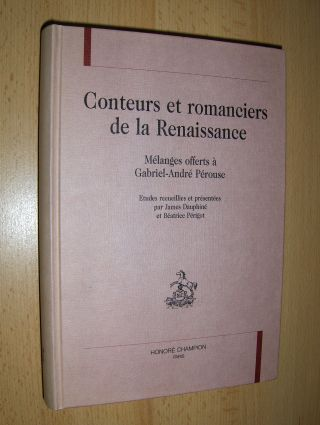 CONTEURS ET ROMANCIERS DE LA RENAISSANCE - Melanges offerts a Gabriel-Andre Perouse *. Etudes receuillies et presentees par James DAUPHINE et Beatrice PERIGOT.