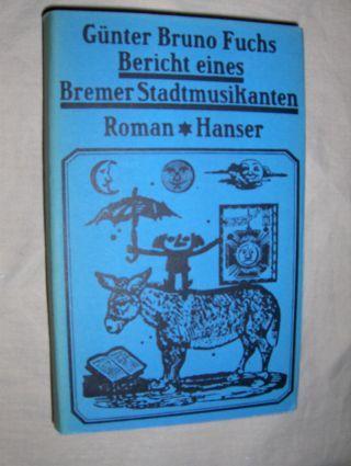 Fuchs, Günter Bruno: Bericht eines Bremer Stadtmusikanten. Roman.