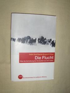 Aust (Hrsg.), Stefan und Stephan Burgdorff (Hrsg.): Die Flucht - Über die Vertreibung der Deutschen aus dem Osten *.