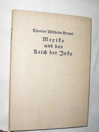 Danzel *, Dr. Theodor-Wilhelm: MEXIKO UND DAS REICH DER INKA *
