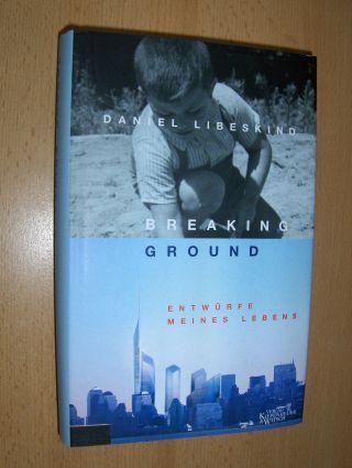 Libeskind *, Daniel und Sarah Crichton (Mitarbeit): Breaking Ground. Entwürfe meines Lebens.