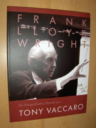 Vaccaro, Tony und Reinhard Schultz: FRANK LLOYD WRIGHT Ein fotografisches Porträt.