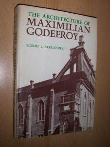Alexander, Robert L. and Phoebe B. Stanton (Editor): THE ARCHITECTURE OF MAXIMILIAN GODEFROY *.