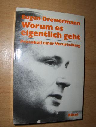 Drewermann, Eugen: Worum es eigentlich geht. Protokoll einer Verurteilung.