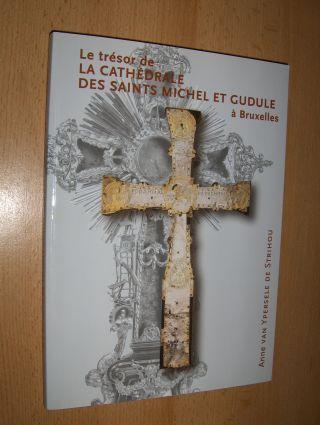 van Ypersele de Strihou, Anne: LE TRESOR DE LA CATHEDRALE DES SAINTS MICHEL ET GUDULE A BRUXELLES.