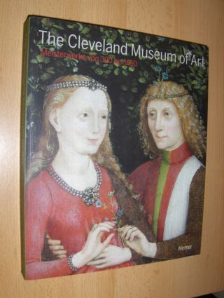 Eikelmann (Hrsg.), Renate: The Cleveland Museum of Art *. Meisterwerke von 300 bis 1550. Mit Beiträgen.