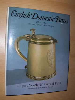 Gentle, Rupert, Rachael Feild and Graham Hood (Foreword): English Domestic Brass 1680 - 1810 and the History of its Origins.