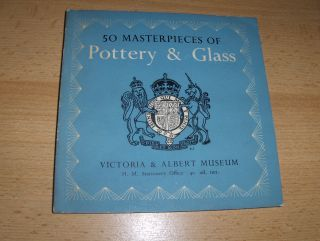 50 / FIFTY MASTERPIECES OF Pottery & Glass - VICTORIA & ALBERT MUSEUM. Porcelain - Vessels a. Stained Glass - Painted Enamels.