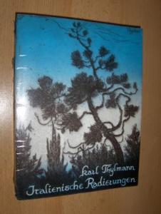 Thylmann-v. Keyserlingk, Gotlinde und Karl Thylmann: Karl Thylmann 1888-1916 - Italienische Radierungen - Lithos und Handzeichnungen. Gesamtwerk Band 7.