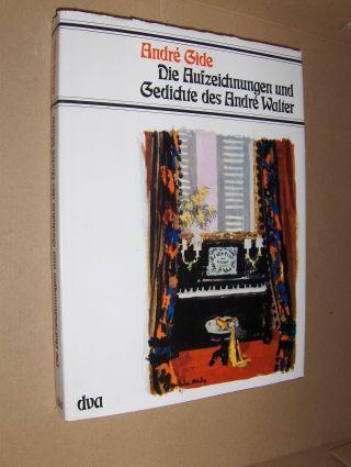 Gide, Andre: Die Aufzeichnungen und Gedichte des Andre Walter.