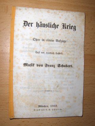 Der häusliche Krieg. Oper in einem Aufzuge. Text von Friedrich Castelli. Musik von Franz Schubert.