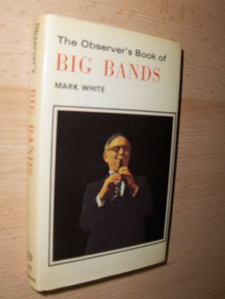 White, Mark: BIG BANDS *. Describing American, British and European Big Bands, Their Music and Their Musicians.