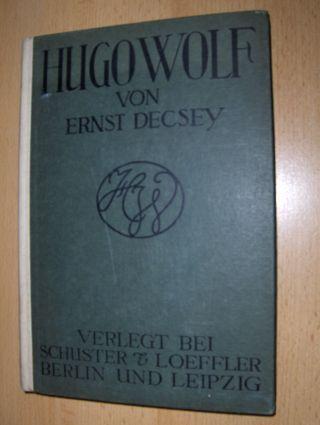 Decsey, Ernst: HUGO WOLF *. DAS LEBEN UND DAS LIED.