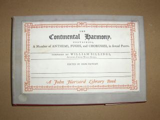 Nathan (Edited), Hans: The CONTINENTAL HARMONY, containing, A Number of ANTHEMS, FUGES, and CHORUSSES, in severals Parts. Composed by William Billings (1794), Author of various Music Books.