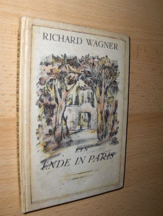 Wagner, Richard: EIN ENDE IN PARIS. Mit 3 Original-Lithographien von Hugo Steiner-Prag.