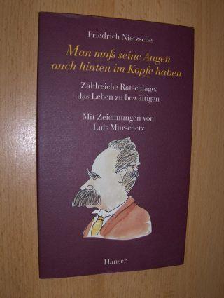 Nietzsche, Friedrich: Man muß seine Augen auch hinten im Kopfe haben. Zahlreiche Ratschläge, das Leben zu bewältigen. Mit Zeichnungen von Luis Murchetz.