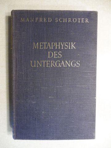 Schröter, Manfred: METAPHYSIK DES UNTERGANGS. EINE KULTURKRITISCHE STUDIE ÜBER OSWALD SPENGLER.