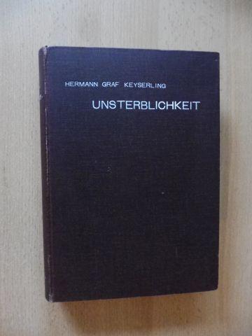 Graf Keyserling, Hermann: UNSTERBLICHKEIT. Eine Kritik der Beziehungen zwischen Naturgeschehen und menschlicher Vorstellungswelt.