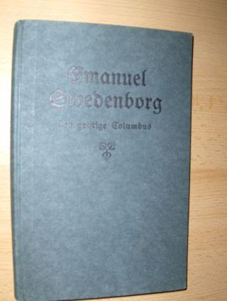 Joh, Heinrich: Emanuel Swedenborg * der geistige Columbus der gottbegnadete Schauer des Jenseits. Seine Sehergabe - und Beweise hierfür. Sein Leben und seine Lehre.