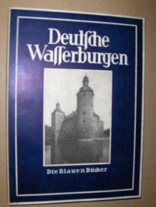 Pinder (Text), Wilhelm: DEUTSCHE WASSERBURGEN *. AUFNAHMEN VON ALBERT RENGER-PATZSCH.