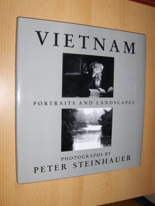 Nguyen Quan and James Whitlow Delano: VIETNAM - PORTRAITS AND LANDSCAPES. PHOTOGRAPHS (TEXTS) BY PETER STEINHAUER.