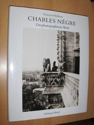 Heilbrun, Francoise: CHARLES NEGRE (1820-1880) - Das photographische Werk.