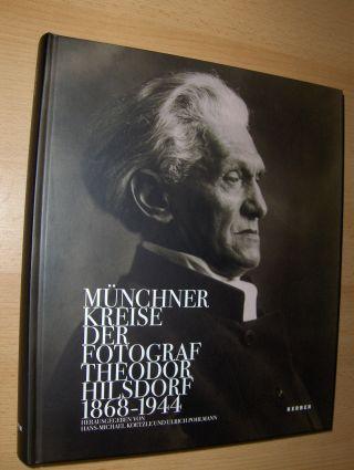 Koetzle (Hrsg.), Hans-Michael und Ulrich Pohlmann (Hrsg.): MÜNCHNER KREISE - DER FOTOGRAF THEODOR HILSDORF 1868-1944 *.