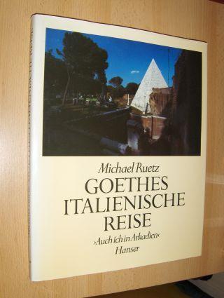 Ruetz, Michael und Norbert Miller (Vorwort): GOETHES ITALIENISCHE REISE >Auch ich in Arkadien<.