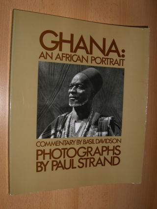 Strand (Photos), Paul and Basil Davidson (Commentary): GHANA: AN AFRICAN PORTRAIT - PHOTOGRAPHS BY PAUL STRAND. Commentary by Basil Davidson.