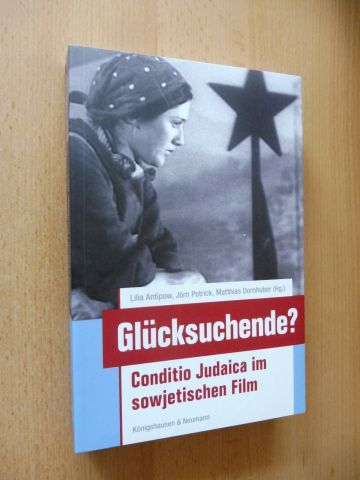 Antipow (Hrsg.), Lilia, Jörn Petrick Matthias Dornhuber a. o.: Glücksuchende? Conditio Judaica im sowjetischen Film *. Mit Beiträge.