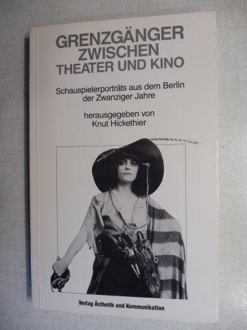 Hickethier (Hrsg.), Knut: Grenzgänger zwischen Theater und Kino. Schauspielerporträts aus dem Berlin der zwanziger Jahre.