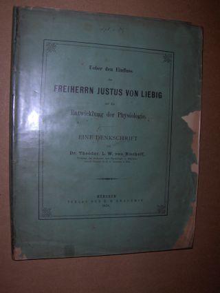 Bischoff, Dr. Theodor L.W. von: Ueber den Einfluss des FREIHERRN JUSTUS VON LIEBIG auf die Entwicklung der Physiologie. EINE DENKSCHRIFT.