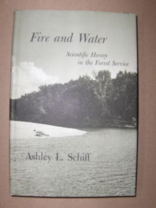 Schiff, Ashley L.: Fire and Water. Scientific Heresy in the Forest Service.