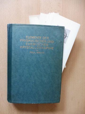 Groth, Paul: ELEMENTE DER PHYSIKALISCHEN UND CHEMISCHEN KRYSTALLOGRAPHIE. MIT 4 TAFELN (dav. 2 Farb.), 962 TEXTFIGUREN UND 25 STEREOSKOPBILDERN *.