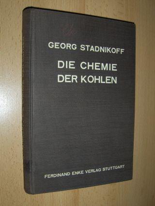 Stadnikoff *, Prof. Dr. Georg: DIE CHEMIE DER KOHLEN.