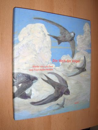 Ehrensperger, Ingrid, Lucie Girardin-Cestone Hanspeter Gschwend u. a.: Die Welt der Vögel - Werke von Leo-Paul und Paul-Andre Robert *.