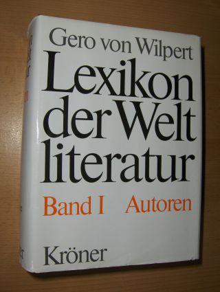 Wilpert, Gero von: LEXIKON DER WELTLITERATUR. Band I : Autoren - Biographisch-bibliographisches Handwörterbuch nach autoren und anonymen Werken.