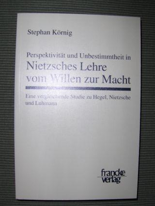 Körnig, Stephan: Perspektivität und Unbestimmtheit in Nietzsches Lehre vom Willen zur Macht *. Eine vergleichende Studie zu Hegel, Nietzsche und Luhmann.