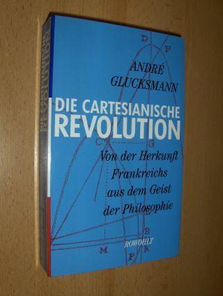 Glucksmann, Andre: DIE CARTESIANISCHE REVOLUTION. Von der Herkunft Frankreichs aus dem Geist der Philosophie.