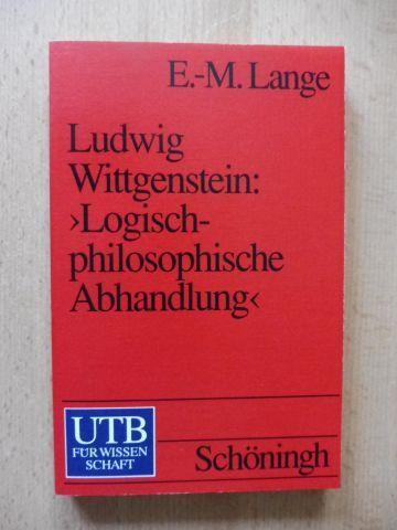 Lange, E.-M.: Ludwig Wittgenstein: >Logisch-philosophische Abhandlung< *. Ein einführender Kommentar in den &quot;Tractatus&quot;.