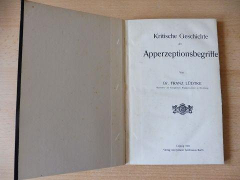 Lüdtke (Oberlehrer am K.R. zu Bromberg), Dr. Franz: Kritische Geschichte der Apperzeptionsbegriffe *.
