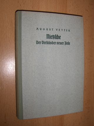 Vetter, August: NIETZSCHE - Der Verkünder neuer Ziele.