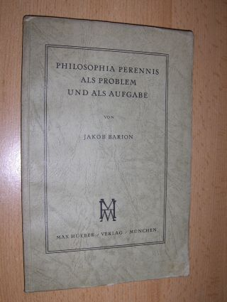 Barion *, Jakob: PHILOSOPHIA PERENNIS ALS PROBLEM UND ALS AUFGABE.