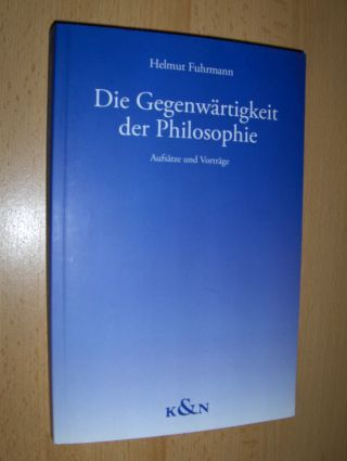 Fuhrmann, Helmut: Die Gegenwärtigkeit der Philosophie. Aufsätze und Vorträge.