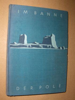 Zedtwitz, Franz Graf: Im Banne der Pole. Ein Heldenbuch von Polarforschern und ihren Fahrten.