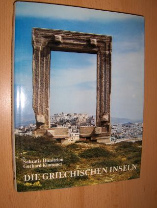 Dimitriou, Sokratis und Gerhard Klammet (Fotos): DIE GRIECHISCHEN INSELN. Landschaft, Kultur und Geschichte beschreiben...und fotografiert.