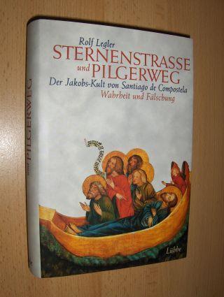 Legler, Rolf: STERNENSTRASSE und PILGERWEG. Der Jabobs-Kult von Santiago de Compostela - Warheit und Fälschung.