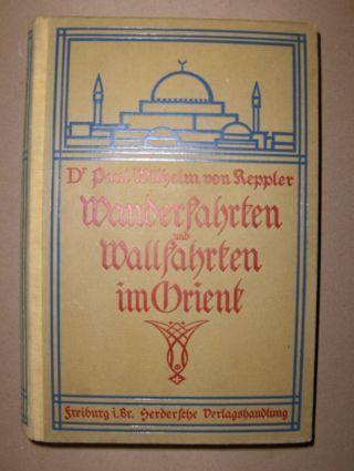 Keppler *, Dr. Paul Wilhelm von: Wanderfahrten und Wallfahrten im Orient.