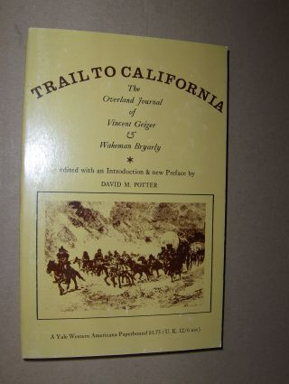 Morris Potter (Edited + Introd.), David: TRAIL TO CALIFORNIA *. The Overland Journal of Vincent Geiger and Wakeman Bryarly.