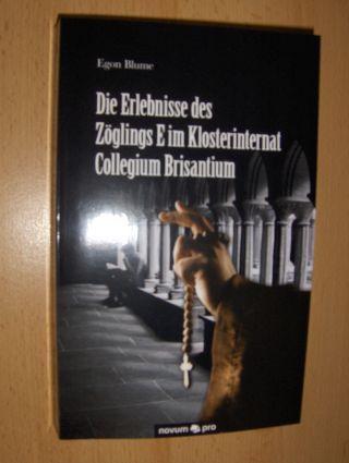 Blume, Egon: Die Erlebnisse des Zöglings E im Klosterinternat Collegium Brisantium *.